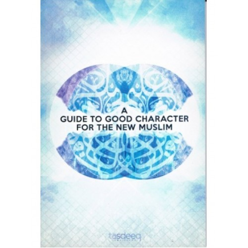 A Guide to Good Character For the New Muslim PB