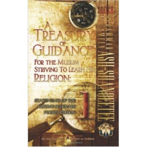 A Treasury of Guidance For The Muslim Striving to Learn His Religion: Statements of the Guiding Scholars Pocket Edition 1