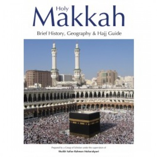 Holy Makkah: Brief History, Geography & Hajj Guide