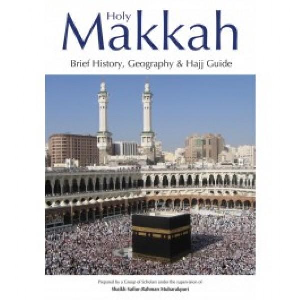 Holy Makkah: Brief History, Geography & Hajj Guide