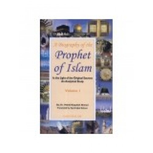 A Biography of the Prophet of Islam In the Light of the Original Sources An Analytical Study ( 2 - Volumes )